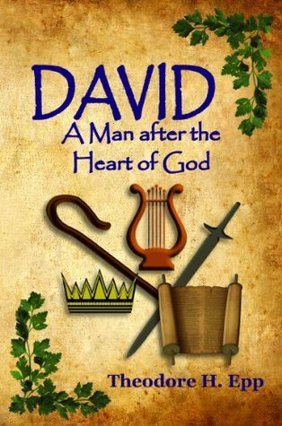 David: A Man After the Heart of God Theodore H. Epp