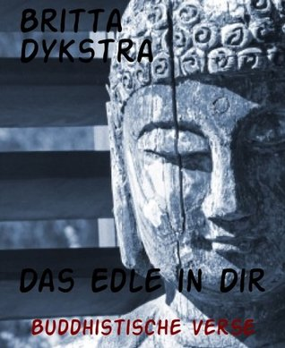 Das Edle in Dir: Buddhistische Verse  by  Britta Dykstra