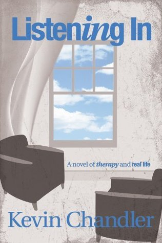 Listening In - A Novel of Therapy and Real Life Kevin Chandler