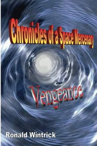 Chronicles of a Space Mercenary - Vengeance  by  Ronald Wintrick