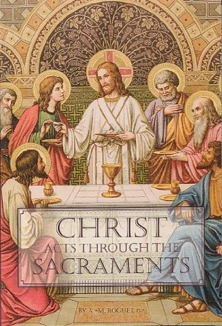 Christ Acts Through the Sacraments A.M. Roguet