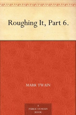 Roughing It, Part 6.  by  Mark Twain