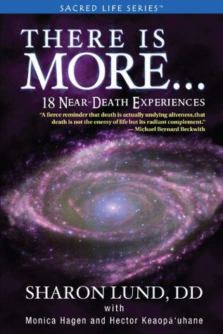 There Is More . . . 18 Near-Death Experiences (Sacred Life Series) Sharon Lund