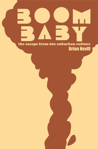 Boom Baby, the escape from sixties suburban culture Brian Nevill