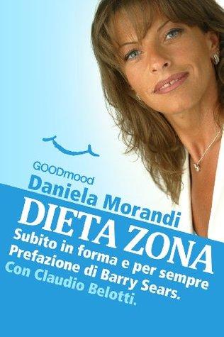 Dieta Zona, subito in forma e per sempre Daniela Morandi