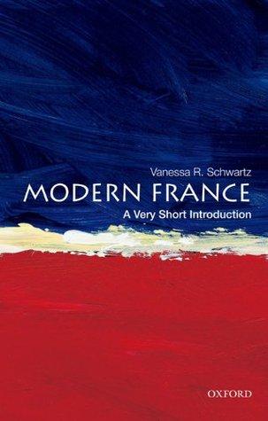 Modern France: A Very Short Introduction Vanessa R. Schwartz