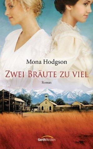 Zwei Bräute zuviel -: Roman Mona Hodgson