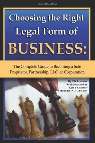 Choosing the Right Legal Form of Business: The Complete Guide to Becoming a Sole Proprietor, Partnership,? LLC, or Corporation  by  Pat Mitchell