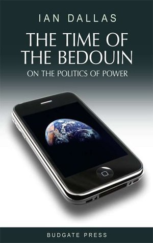 The Time of The Bedouin - On The Politics of Power  by  Abdalqadir as-Sufi