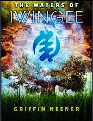 The Waters of Iwingee (Book 1) Griffin Keener