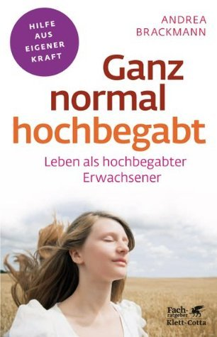 Ganz normal hochbegabt: Leben als hochbegabter Erwachsener (Fachratgeber Klett-Cotta)  by  Andrea Brackmann