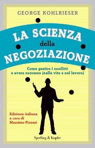La scienza della negoziazione (Varia. Economia) (Italian Edition)  by  George Kohlrieser