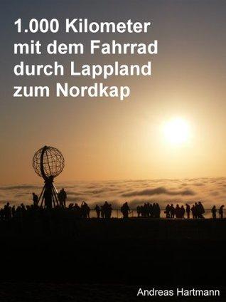 1.000 km mit dem Fahrrad durch Lappland zum Nordkap Andreas Hartmann
