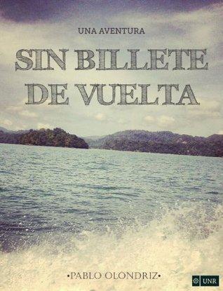 SIN BILLETE DE VUELTA  by  Pablo Olóndriz Lázaro