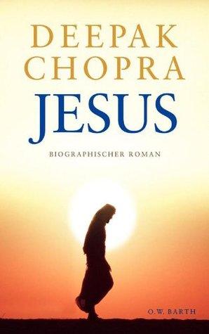 Jesus: Biographischer Roman Deepak Chopra