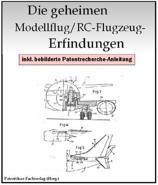 Modellflug RC-Flugzeuge Ferngesteuerte Flugzeuge - Geheime Erfindungen (Patente Literatur) Christian Kramer