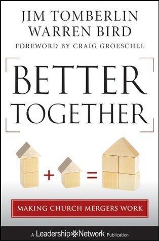 Better Together: Making Church Mergers Work (Jossey-Bass Leadership Network Series)  by  Jim Tomberlin