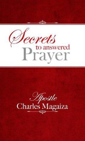 Secrets to answered prayer Charles Magaiza