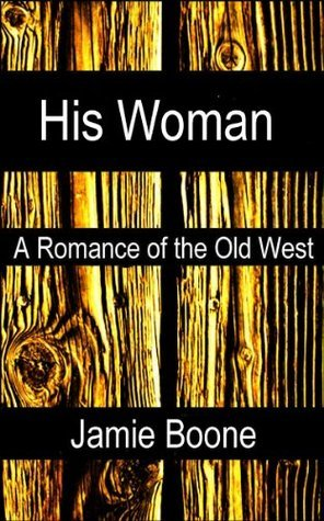 His Woman: An Erotic Western Historical Romance  by  Jamie Boone