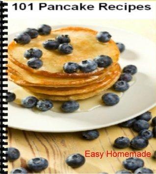 101 Pancake Recipes - Easy Homemade 101 Pancake Recipes  by  Easy Homemade