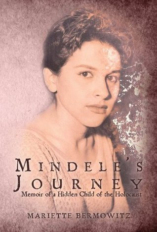 Mindeles Journey: Memoir of a Hidden Child of the Holocaust Mariette Bermowitz