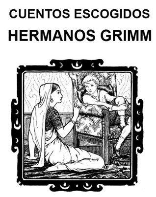 Cuentos elegidos de los Hermanos Grimm  by  Jacob Grimm