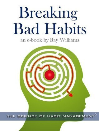 Breaking Bad Habits  by  Ray Williams