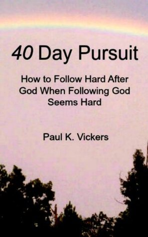 40 Day Pursuit: How to Follow Hard After God When Following God Seems Hard  by  Paul Vickers