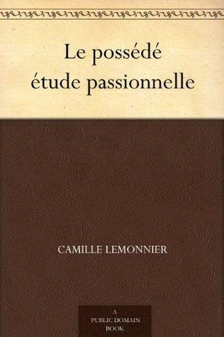 Le possédé étude passionnelle  by  Camille Lemonnier