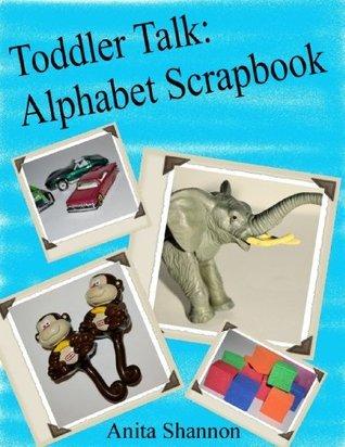 Toddler Talk:  Alphabet Scrapbook  by  Anita Shannon