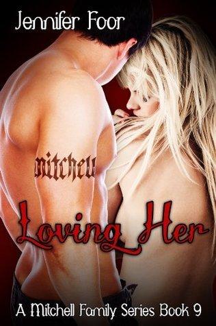 Loving Her (Mitchell Family, #9)  by  Jennifer Foor