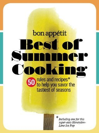 Bon Appétit Best of Summer Cooking: 50 Rules and Recipes to Help You Savor the Tastiest of Seasons The Editors of Bon Appétit