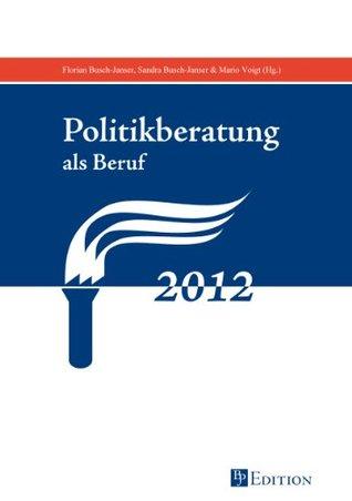 Politikberatung als Beruf (BJP Edition) Florian  Busch-Janser
