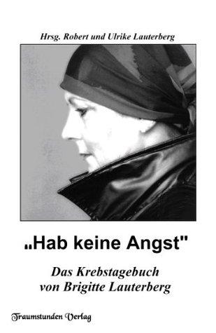 Hab keine Angst - Krebstagebuch von Brigitte Lauterberg  by  Robert Lauterberg