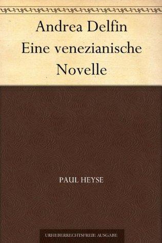 Andrea Delfin Eine venezianische Novelle Paul von Heyse
