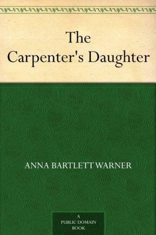 The Carpenters Daughter  by  Anna Bartlett Warner