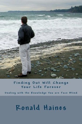 Finding Out Will Change Your Life Forever: Dealing with the Knowledge You are Face Blind  by  Ronald Haines