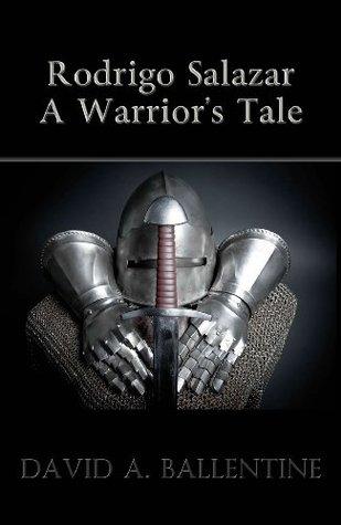 Rodrigo Salazar: A Warriors Tale  by  David A. Ballentine