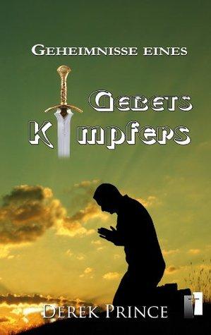Geheimnisse eines Gebetskämpfers  by  Derek Prince