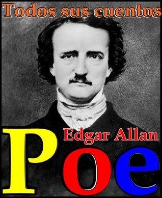Poe, todos sus cuentos (Incluye 77 relatos del gran Edgar Allan Poe) (Spanish Edition) Edgar Allan Poe