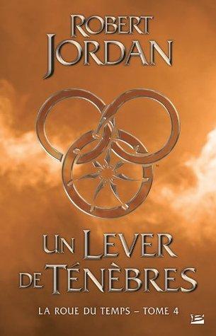 Un lever de ténèbres (La Roue du Temps, #4)  by  Robert Jordan