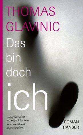 Das bin doch ich: Roman Thomas Glavinic