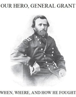 Our Hero General U.S. Grant, When, Where, and How He Fought (Annotated)  by  Josephine Pollard