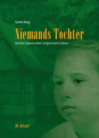 Niemands Tochter: Auf den Spuren eines vergessenen Lebens Gunter Haug