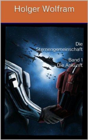 Die Sternengemeinschaft: Die Ankunft  by  Holger Wolfram