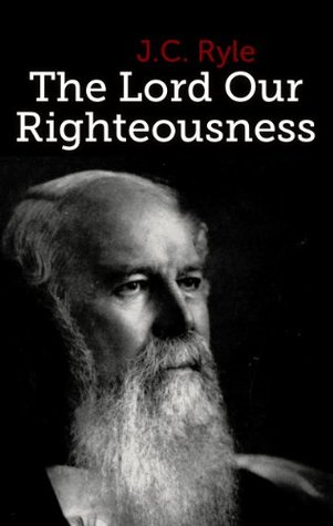The Lord Our Righteousness J.C. Ryle