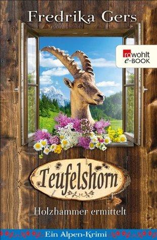 Teufelshorn: Holzhammer ermittelt. Ein Alpen-Krimi Fredrika Gers