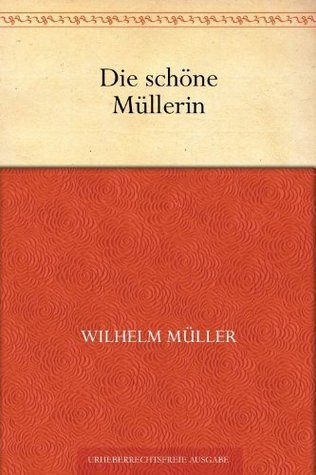 Die schöne Müllerin Wilhelm Müller