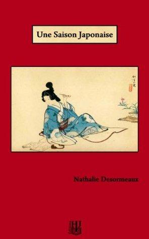 Une Saison Japonaise  by  Nathalie Desormeaux