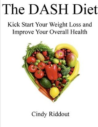 The DASH Diet: Kick start Your Weight Loss and Improve Your Overall Health  by  Cindy Riddout